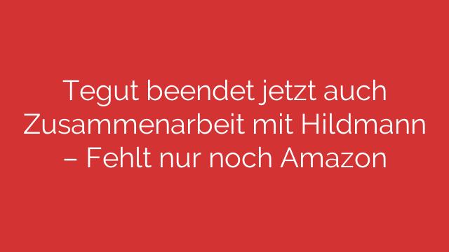 Tegut beendet jetzt auch Zusammenarbeit mit Hildmann – Fehlt nur noch Amazon