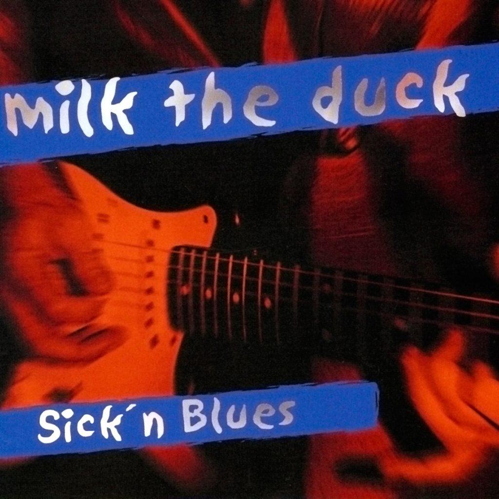 Sick'n Blues - Milk the duck