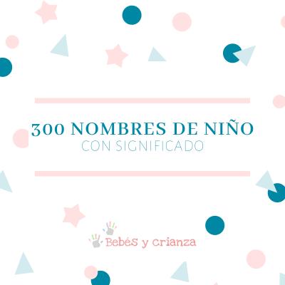 300 Nombres De Niño Con Significado Los Mejores Del 2021