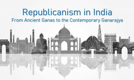 Republicanism in India: From Ancient Ganas to the Contemporary Bharatiya Ganarajya