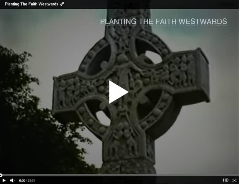 04 PLANTING THE FAITH WESTWARDS