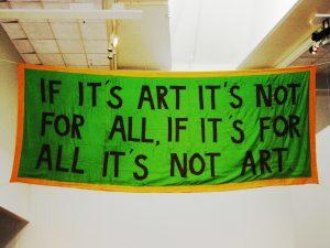 """""""Denn wenn es Kunst ist, ist sie nicht für alle, und wenn sie für alle ist, ist sie keine Kunst."""""""
