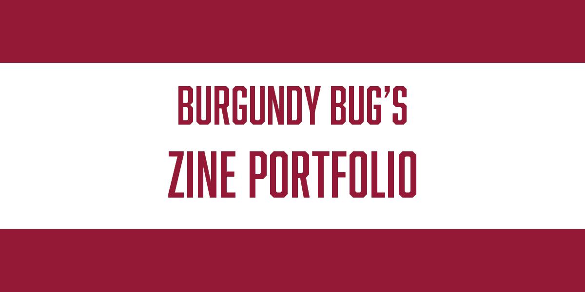 Burgundy Bug's Zine Portfolio