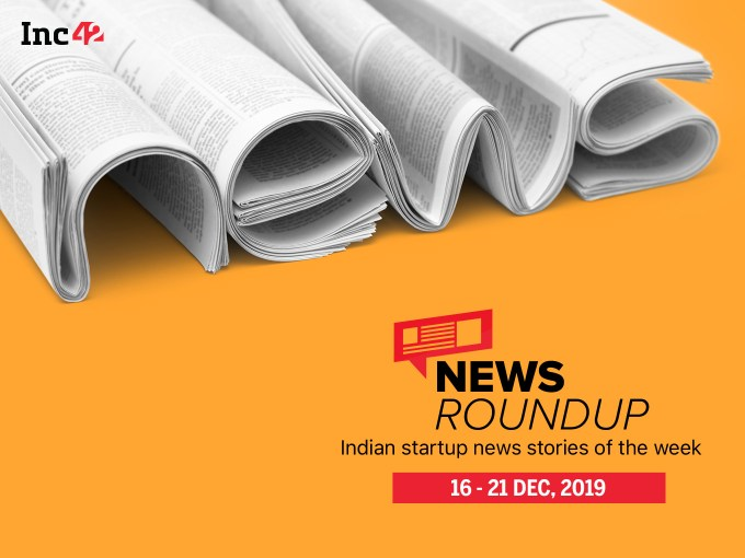 News Roundup: 11 Indian Startup News Stories You Don't Want To Miss This Week [Dec 16 - 21]