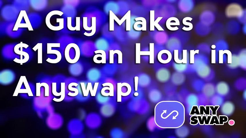 A Guy Makes 150 usd a hour in Anyswap(1)