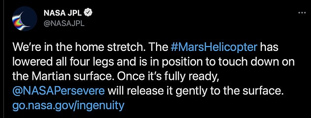NASA Jet Propulsion Laboratory tweeted on March 31: 'We're in the home stretch. The #MarsHelicopter has lowered all four legs and is in position to touch down on the Martian surface. Once it's fully ready, @NASAPersevere will release it gently to the surface