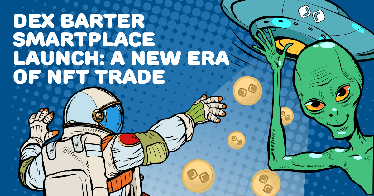 DEX Barter Smartplace Launch: A New Era of NFT Trade