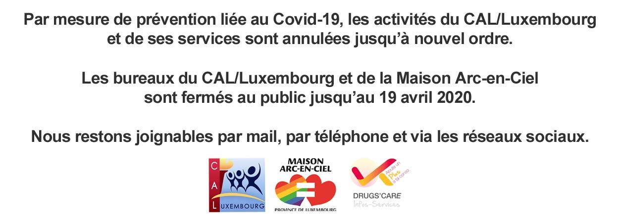 Pour contribuer à l'effort de solidarité demandé par les autorités publiques pour lutter contre la propagation du coronavirus, l'entièreté des activités du CAL/Luxembourg et de ses services sont annulées du 14 mars au 19 avril.