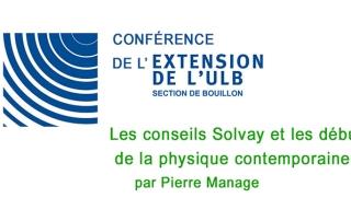 L'Extension de l'ULB, section de Bouillon présente le mardi 9/11 à 20h une conférence intitulée: Les conseils Solvay et les débuts de la physique contemporaine par M. Pierre Manage.