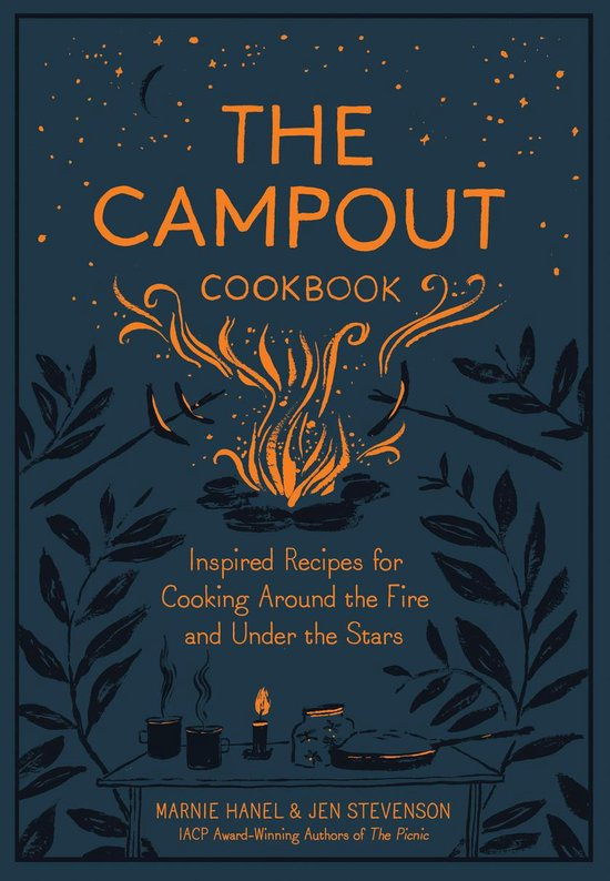 the campout cookbook  inspires recipes for cooking around the fire and under the stars