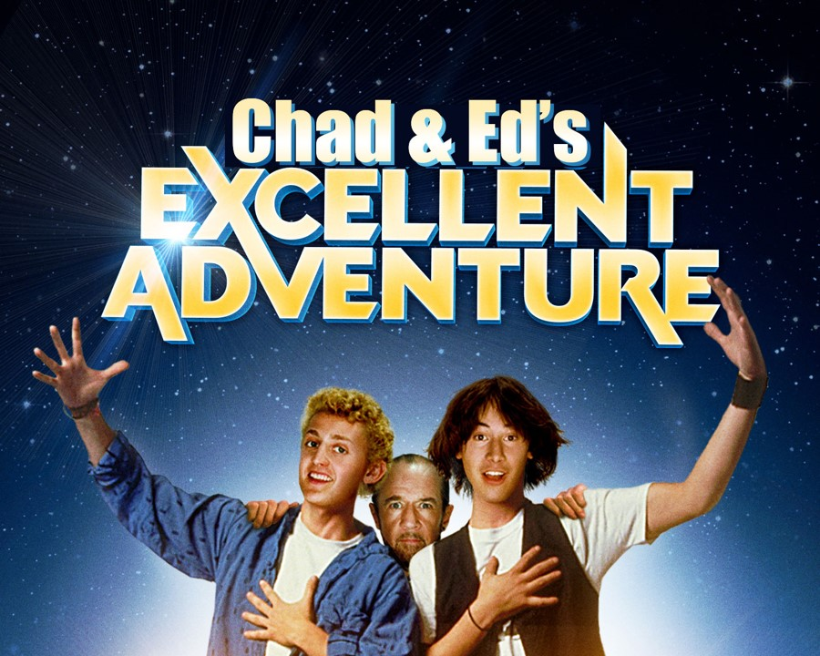Chad and Ed Excellent Adventure
