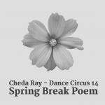 Dance Circus 14 – Spring Break Poem