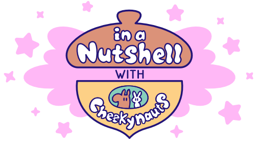 In a Nutshell with Cheekynauts