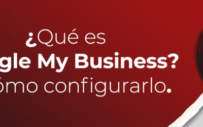 ¿Qué es Google My Business y como se configura?