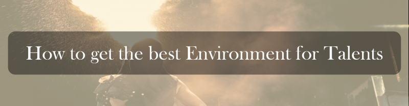 How to get the best Environment for Talents