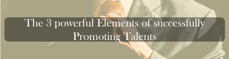 The 3 powerful Elements of successfully Promoting Talents