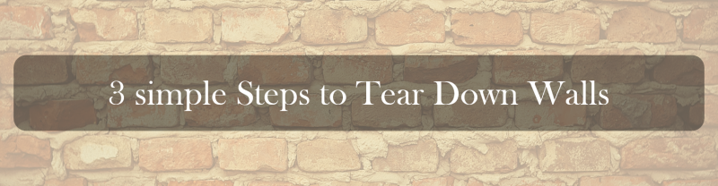 3 simple Steps to Tear Down Walls