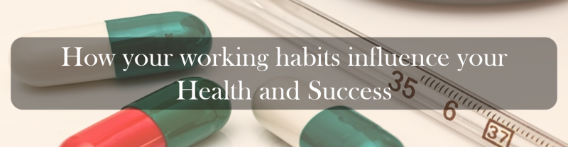How your working habits influence your Health and Success