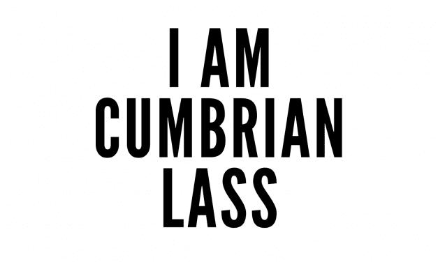 I am Cumbrian Lass