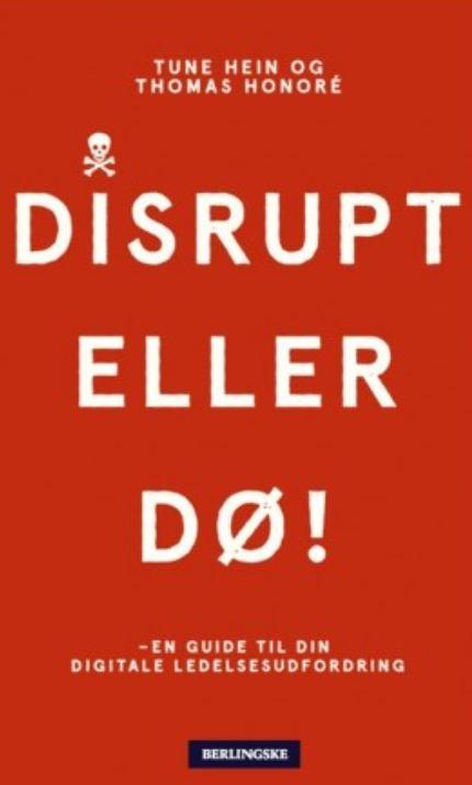 Disruption er ikke død. Anbefalet bog om disruption: Disrupt eller dø