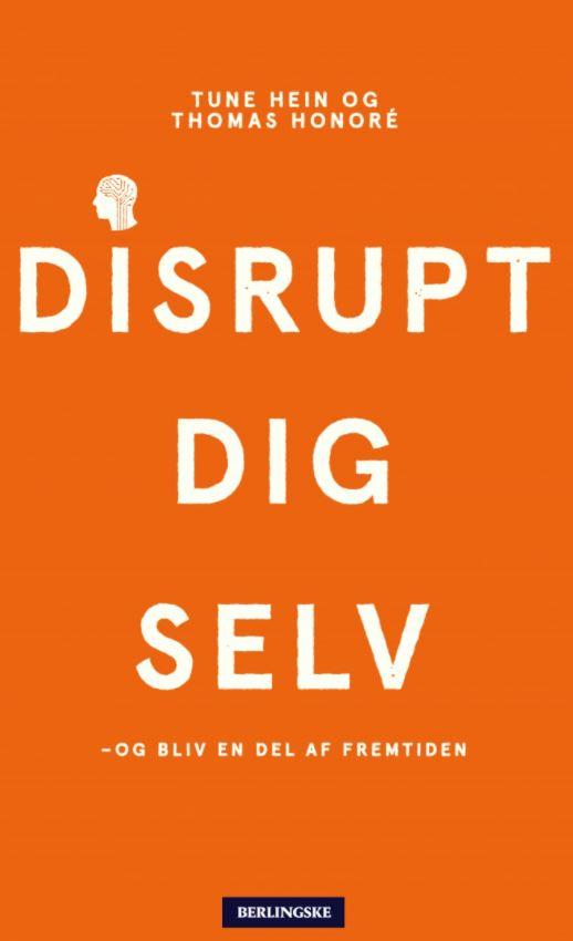 Anbefalet bog om disruption: Disrupt dig selv. Disruption er ikke død.