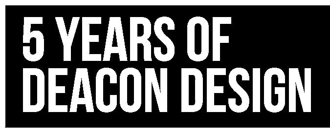 Deacon Design is 5