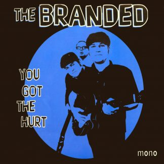 """THE BRANDED - You Got The Hurt 7"""""""