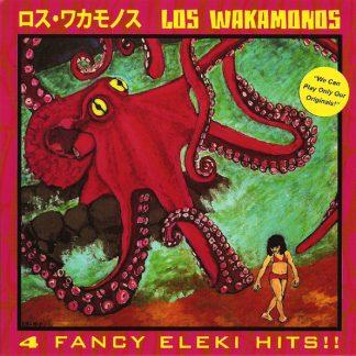 """LOS WAKAMONOS - 4 Fancy Eleki Hits!! 7"""""""