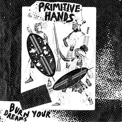 "PRIMITIVE HANDS - Burn Your Dreams 7"""
