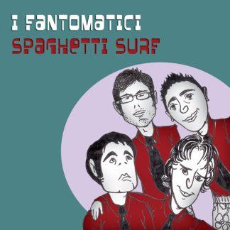 I FANTOMATICI - Spaghetti Surf CD