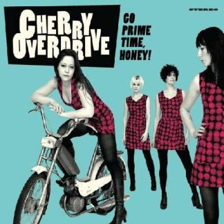 CHERRY OVERDRIVE - Go Prime Time, Honey! LP