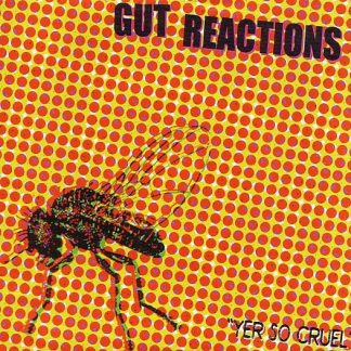 GUT REACTIONS - Yer So Cruel 7""