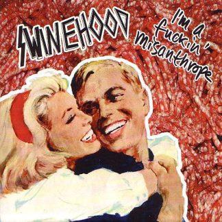 "SWINEHOOD - I'm A Fuckin' Misanthrope 7"""