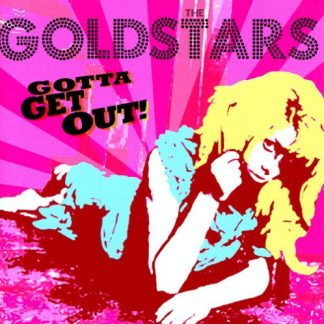 THE GOLDSTARS - Gotta Get Out CD