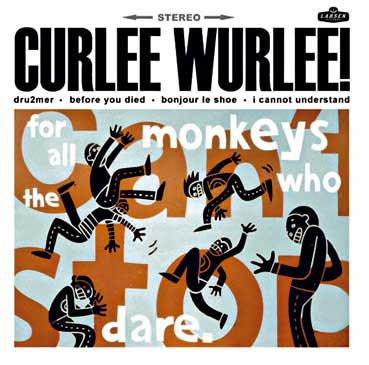"""CURLEE WURLEE - For All The Monkeys Who Dare 7"""""""