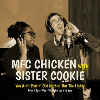 """MFC CHICKEN w/ SISTER COOKIE: You Ain't Puttin' Out Nothin' But The Lights 7"""""""