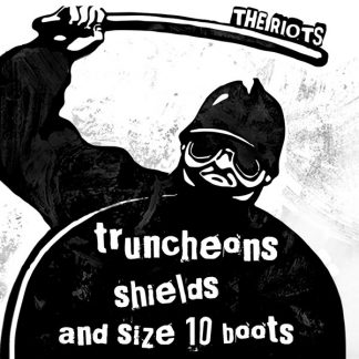 """RIOTS, THE: Truncheon, Shields and Size 10 Boot 7"""""""
