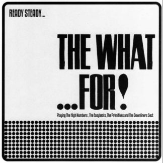 """WHAT FOR, THE: Ready Steady...The What...For 7"""" EP"""