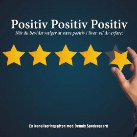 Positiv Positiv Positiv – Når du bevidst vælger at være positiv i livet, vil du erfare: