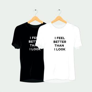 I Feel Better Than I Look Rave T-Shirt