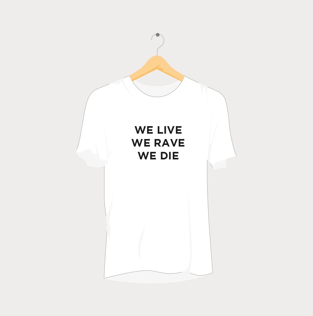 We Live We Rave We Die Rave T-Shirt