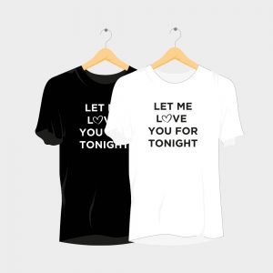 Let me Love you for Tonight Rave T-Shirt
