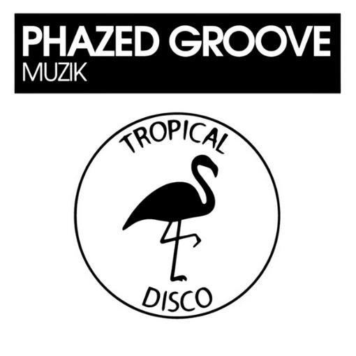 Phazed Groove – Muzik [TROPICAL DISCO]