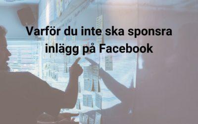 Varför du inte ska sponsra inlägg på Facebook