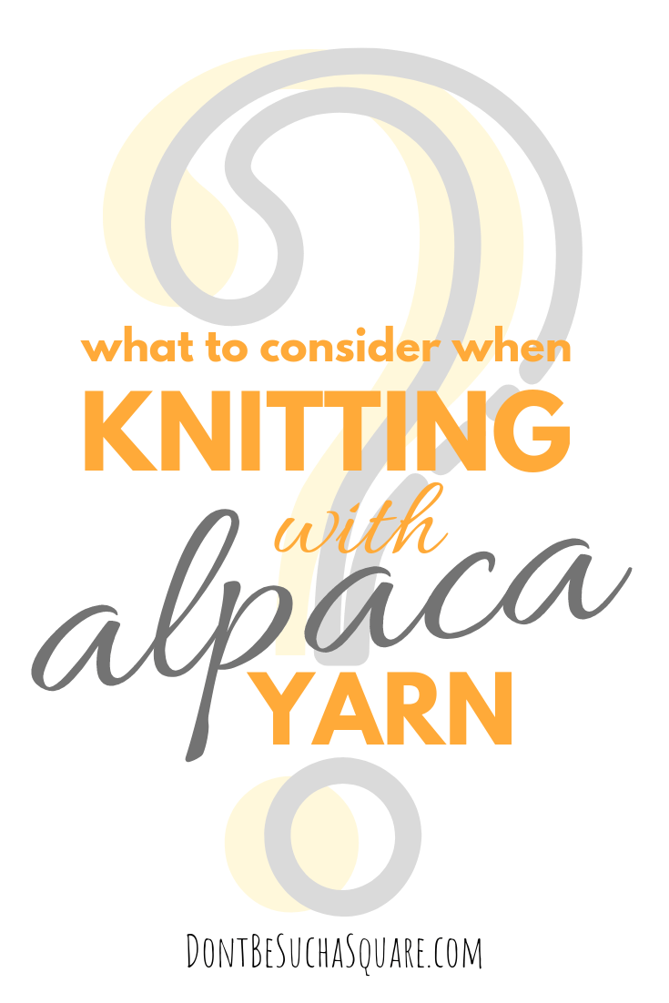 what to consider when knitting with alpaca yarn – Learn more about alpaca yarn at DontBeSuchaSquare.com #yarn #alpacayarn #knitting