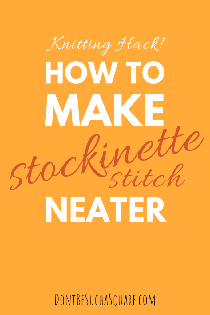Don't Be Such a Square | These smart and easy Knitting Hacks will teach you several ways to knit a neater and more even stockinette stitch