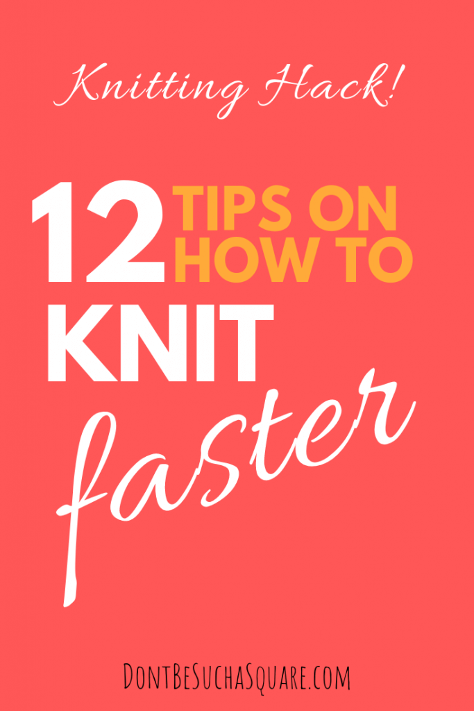 Don't Be Such a Square | Speed knitting: 12 tips on how to knit faster | Want to learn how to knit Quicker? Click through and read my very best knitting hacks!