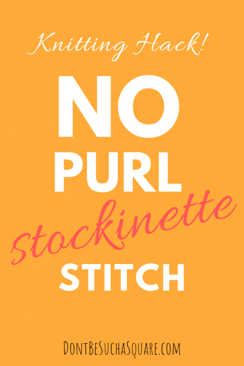Don't Be Such a Square | Click to learn how to make the no purl stockinette stitch! | Knitting backwards saves you time otherwise wasted on turning your work | This knitting hack makes short rows and following charts easier!