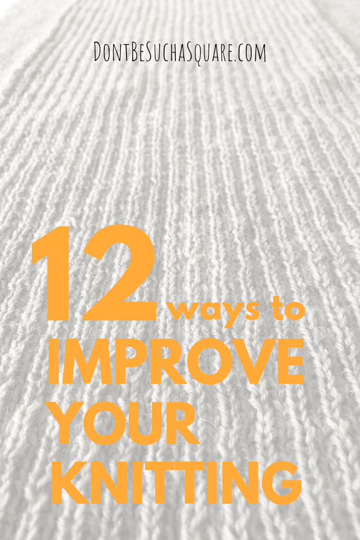 Don't Be Such a Square | 12 ways to improve your knitting | Want to learn some tricks for knitting faster? Click through and read my very best knitting hacks!