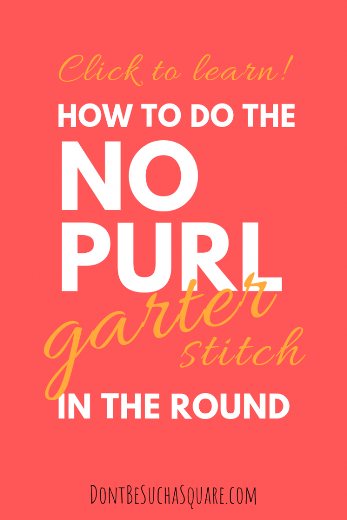 Don't Be Such a Square | Learn how to knit circular garter stitch without purling | How to do a no purl garter stitch in the round | Two strand garter stitch